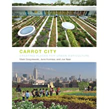Carrot City: Creating Places for Urban Agriculture.