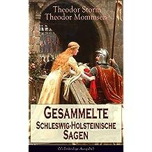 Gesammelte Schleswig-Holsteinische Sagen (Vollständige Ausgabe): Die Abelssage + Die schwarze Greth + Das Glück der Grafen Rantzau + Schacken-Sage + Bredstedter Sage + Friesische Sage...
