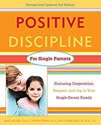 Positive Discipline for Single Parents, Revised and Updated 2nd Edition: Nurturing Cooperation, Respect, and Joy in Your Single-Parent Family (Positive Discipline Library)