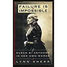 Failure Is Impossible: Susan B. Anthony in Her Own Words by Lynn Sherr (1995-02-07)
