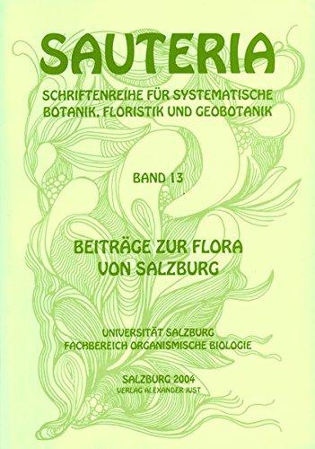 Sauteria 13: Beiträge zur Flora von Salzburg (Sauteria - Schriftenreihe für systematische Botanik, Floristik und Geobotanik)