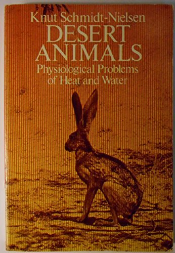 Desert Animals: Physiological Problems of Heat and Water by Knut Schmidt-Nielsen (1980-07-05)