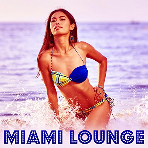 Miami Lounge - Summer Solstice, Chill Tone, Relaxing Music, Ibiza Chill, Beach Music, Chill Out Music