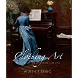 Clothing Art: The Visual Culture of Fashion 1600-1914