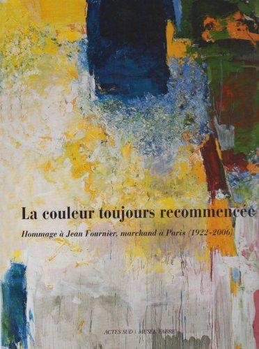 La couleur toujours recommencée : Hommage à Jean Fournier, marchand à Paris (1922-2006)