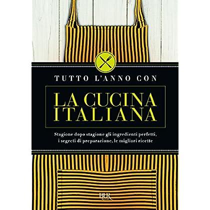Tutto L'anno Con La Cucina Italiana. Stagione Dopo Stagione Gli Ingredienti Perfetti, I Segreti Di Preparazione, Le Migliori Ricette