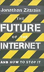 The Future of the Internet: And How to Stop it by Jonathan Zittrain (2008-05-01)