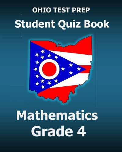 OHIO TEST PREP Student Quiz Book Mathematics Grade 4: Covers Every Skill of Ohio's Mathematics - Test Prep Ohio