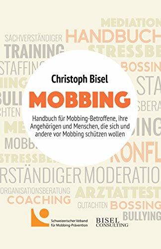 Mobbing - Handbuch für Mobbing-Betroffene, ihre Angehörigen und Menschen, die sich und andere vor Mobbing schützen wollen