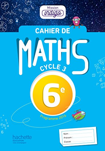 Cahier de maths Mission Indigo 6e - d. 2017: mathmatiques