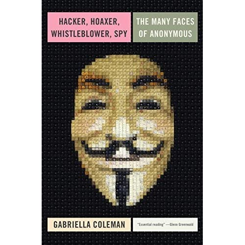 [Hacker, Hoaxer, Whistleblower, Spy: the Story of Anonymous] (By: Gabriella Coleman) [published: November, 2014]