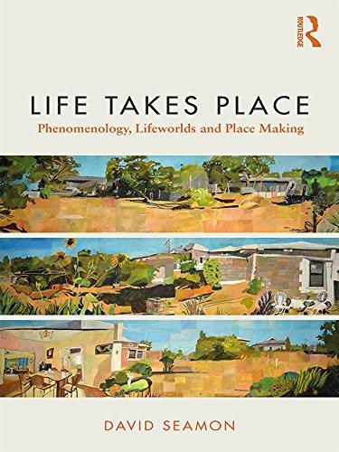 Life Takes Place: Phenomenology, Lifeworlds, and Place Making (English Edition)