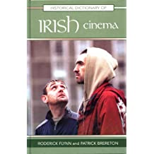 Historical Dictionary of Irish Cinema (Historical Dictionaries of Literature and the Arts)