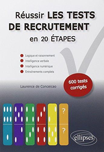 Réussir les Tests de Recrutement en 20 Étapes Logique Raisonnement Intelligence Verbale 600 Tests Corrigés par Laurence de-Conceicao