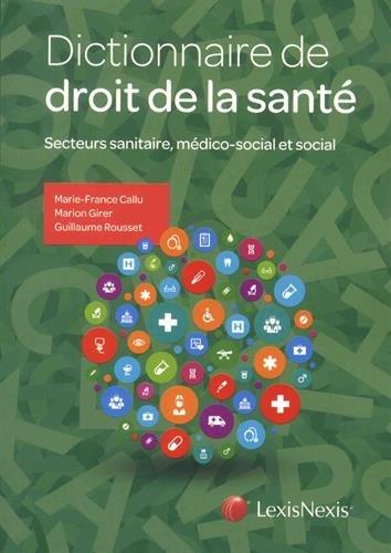 Dictionnaire de droit de la santé: Secteurs sanitaire, médico-social et social par Marie France Callu