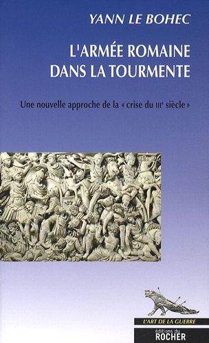 Descargar Libro L'armée romaine dans la tourmente. Une nouvelle approche de la crise du IIIe siècle de Yann Le Bohec