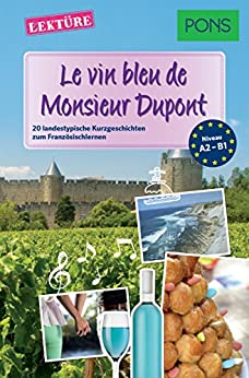 PONS Kurzgeschichten: Le vin bleu de Monsieur Dupont: 20 landestypische Kurzgeschichten zum Französischlernen (A2/B1) (PONS Landestypische Kurzgeschichten t. 3) (French Edition)