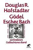 Gödel, Escher, Bach - ein Endloses Geflochtenes Band - Douglas R Hofstadter