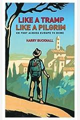 Like a Tramp, Like A Pilgrim: On  Foot, Across Europe to Rome Kindle Edition