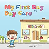 My First Day at Day Care: A fun, colorful children's picture book about starting day care