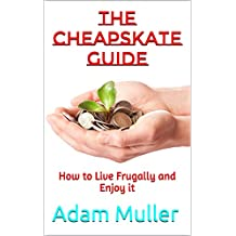 The Cheapskate Guide: How to Live Frugally and Enjoy it (Save money, Frugal living) (English Edition)