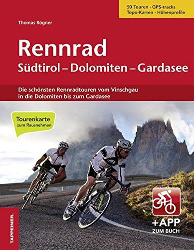 Rennrad Südtirol-Dolomiten-Gardasee: Die schönsten Rennradtouren vom Vinschgau in die Dolomiten bis zum Gardasee par Thomas Rögner