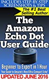 The Amazon Echo Dot User Guide: Beginner to Expert in 1 Hour: Your Guide to Amazon's New Ultra-Compact Echo!