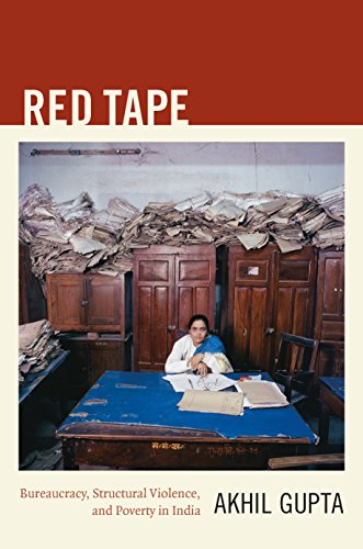 Red Tape Bureaucracy Structural Violence And Poverty In India A John Hope Franklin Center Book