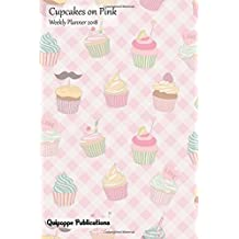 Cupcakes on Pink Weekly Planner 2018: Calendar Schedule Organizer Appointment Book, Cupcakes on Pink Cover, 6x9""