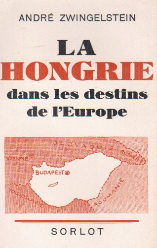 La Hongrie dans les destins de l'europe par zwingelstein