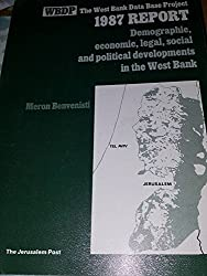 1987 Report : Demographic,economic,legal,social and Political Developments in the West Bank (WBDP The West Bank Data Base Project)
