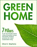 Green Home for Beginners: Seven pillars to an eco-friendly home using renewable energy, Green building practices and clean sustainable living (Green House Guide Series)