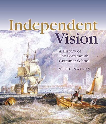 Independent Vision: A History of The Portsmouth Grammar School by Nigel Watson (2008-06-01)