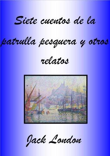 Siete cuentos de la patrulla pesquera y otros relatos por Jack London