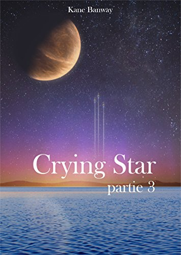 Crying Star: Partie 3 par Kane Banway