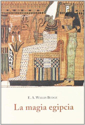 La magia egipcia por E. A. Wallis - Sir Budge
