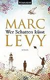 Wer Schatten küsst: Roman - Marc Levy