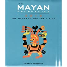 The Mayan Prophecies: 2012 The Message and the Vision by Gerald Benedict (2010-08-02)