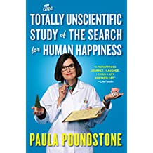 The Totally Unscientific Study of the Search for Human Happiness (English Edition)