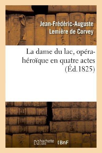 La Dame Du Lac, Opera-Heroique En Quatre Actes (Arts) by Jean-Frederic-Auguste Lemiere De Corvey (2013-03-10)