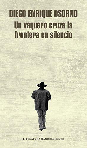 Un Vaquero Cruza La Frontera / A Cowboy Crosses the Border por Diego Enrique Osorno