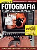 Guia Curso de Fotografia (Photoshop para Fotógrafos) Ed.01 (Portuguese Edition)