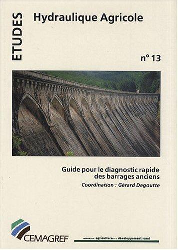 Guide pour le diagnostic rapide des barrages anciens: Hydraulique Agricole