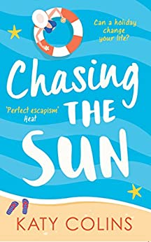 Chasing the Sun: The laugh-out-loud summer romance you need on your holiday! by [Colins, Katy]