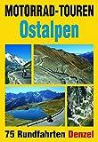 Motorrad-Touren Ostalpen: 75 Rundfahrten in den Alpenländern Österreich, Deutschland, Schweiz, Slowenien, Italien -