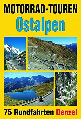 Motorrad-Touren Ostalpen: 75 Rundfahrten in den Alpenländern Österreich, Deutschland, Schweiz, Slowenien, Italien