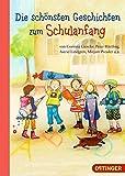 Die schönsten Geschichten zum Schulanfang: von Corinna Gieseler, Peter Härtling, Astrid Lindgren, Mirjam Pressler u.a.