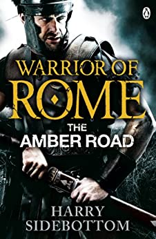 Warrior of Rome VI: The Amber Road by [Sidebottom, Harry]