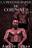 La Photographe de Corps Nus Vol. 1: (Nouvelle Erotique, Sexe à Plusieurs, Chantage, Première Fois)