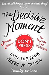 The Decisive Moment: How the Brain Makes Up Its Mind by Lehrer Jonah (2010-08-02)